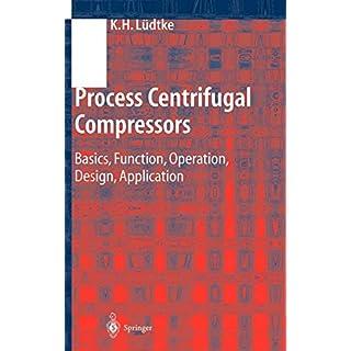 Process Centrifugal Compressors: Basics, Function, Operation, Design, Application