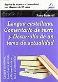 Lengua Castellana, Comentario De Texto Y Desarrollo De Un Tema De Actualidad. Fase General. Prueba De Acceso A La Universidad Para Mayores De 25 Años (Acceso Universidad Mayores)