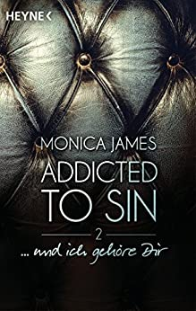 ...  und ich gehöre dir: Addicted to Sin (2) (Addicted to Sin-Serie) von [James, Monica]