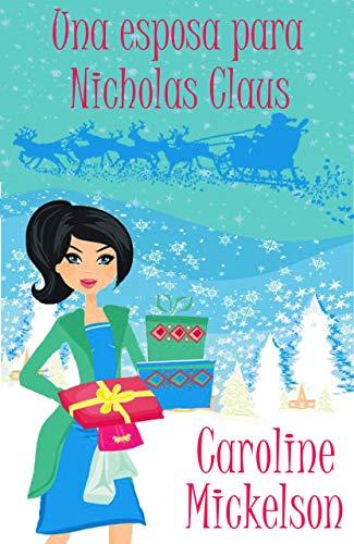 Una esposa para Nicholas Claus (Serie Central de Navidad nº 2) de Caroline Mickelson