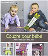 Coudre pour bébé : 40 modèles de 0 à 12 mois