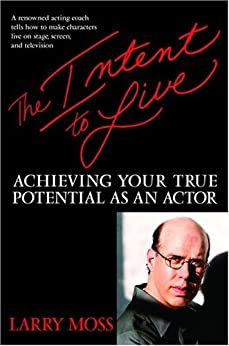 The Intent to Live: Achieving Your True Potential as an Actor by [Moss, Larry]