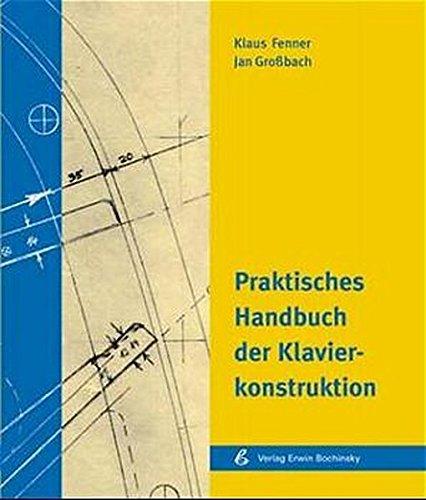 Praktisches Handbuch der Klavierkonstruktion (Fachbuchreihe Das Musikinstrument)