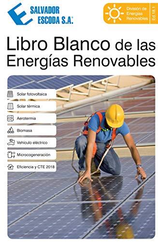 Libro Blanco de las Energías Renovables: Solar Fotovoltaica, Solar Térmica, Aerotermia, Biomasa, Vehiculo Eléctrico, Microcogeneración, Eficiencia Energética y CTE (18.1) (Spanish Edition)