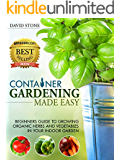 Container Gardening Made Easy: Beginners Guide to Growing Organic Herbs and Vegetables in Your Indoor Garden (English Edition)