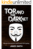 Tor and The Dark Net: Remain Anonymous Online and Evade NSA Spying (Tor, Dark Net, Anonymous Online, NSA Spying) (English Edition)