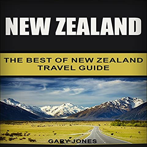 New Zealand: The Best of New Zealand Travel Guide