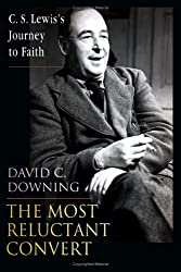 The Most Reluctant Convert: C. S. Lewis's Journey to Faith by David C. Downing (2004-07-29)