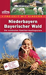 Freizeit mit Kindern Niederbayern Bayerischer Wald. Die schönsten Erlebnis-Ausflugsziele für Eltern und Kinder