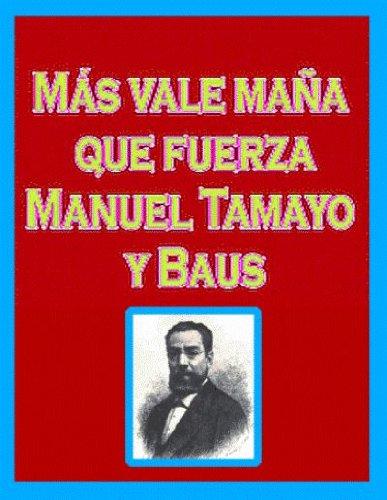 Mas vale mana que fuerza by Manuel Tamayo y Baus (Spanish Edition)