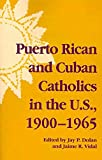 [(Puerto Rican and Cuban Catholics in the U.S., 1900-1965)] [Edited by Professor Jay P Dolan] published on (February, 2010)