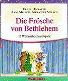 Die Frösche von Bethlehem. 15 Weihnachtstheaterspiele - Friedl Hofbauer