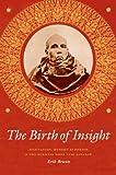The Birth of Insight: Meditation, Modern Buddhism, and Burmese Monk Ledi Sayadaw (Buddhism and Modernity)