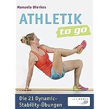 Athletik to go: Die 21 Dynamic-Stability-Übungen