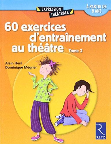 60 exercices d'entranement au thtre - Tome 2