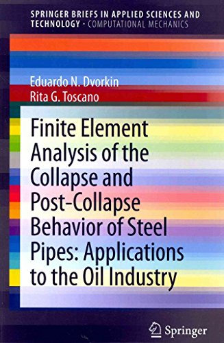 [(Finite Element Analysis of the Collapse and Post-Collapse Behavior of Steel Pipes: Applications to the Oil Industry)] [By (author) Eduardo N. Dvorkin ] published on (May, 2013)