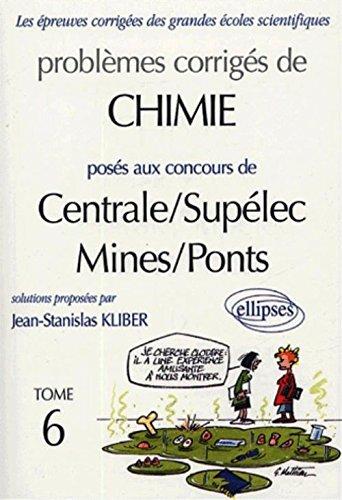 Problèmes corrigés de chimie posés aux concours de Centrale/Supélec Mines/Ponts : Tome 6