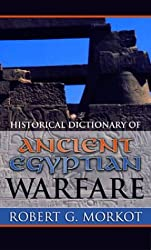 Historical Dictionary of Ancient Egyptian Warfare (Historical Dictionaries)