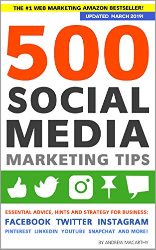 500 Social Media Marketing Tips: Essential Advice, Hints and Strategy for Business: Facebook, Twitter, Instagram, Pinterest, LinkedIn, YouTube, Snapchat, ... (Updated APRIL 2019!) (English Edition)