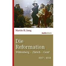 Die Reformation: Wittenberg – Zürich – Genf 1517-1555 (marixwissen)