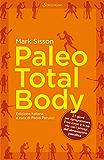 Paleo Total Body: 21 giorni per riprogrammare il tuo corpo con i principi dell'alimentazione paleolitica