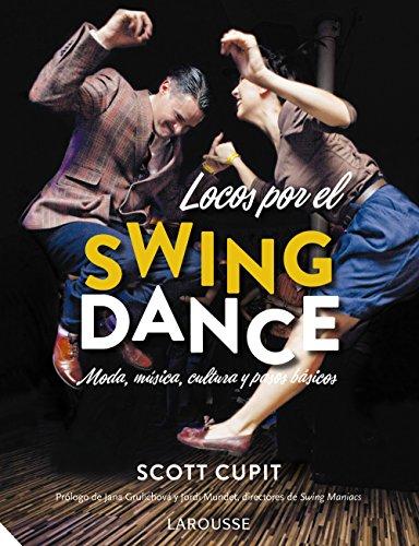 Locos por el Swing Dance (Larousse - Libros Ilustrados/ Prácticos - Ocio Y Naturaleza - Ocio) por Scott Cupit