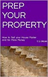 PREP YOUR PROPERTY: How to Sell your House Faster and for More Money