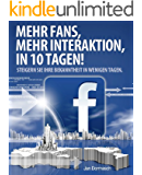 Facebook Marketing: Erreichen Sie mit dem richtigen Facebook Marketing mehr Fans und Interaktionen in 10 Tagen