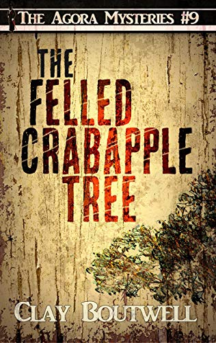 The Felled Crabapple Tree: A 19th Century Historical Murder Mystery Novella (The Agora Mystery Series Book 9) (English Edition) - Crabapple Tree