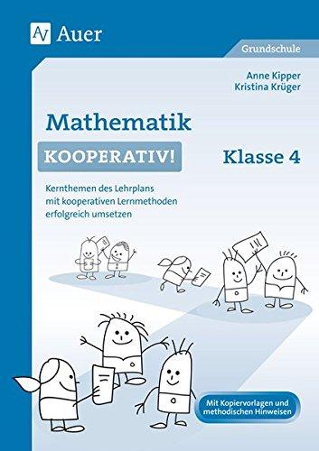 Mathematik kooperativ Klasse 4: Kernthemen des Lehrplans mit kooperativen Lernmethoden erfolgreich umsetzen (Kooperatives Lernen Grundschule)