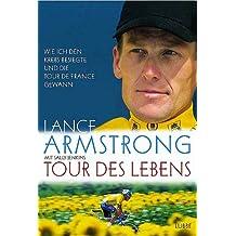Tour des Lebens: Wie ich den Krebs besiegte und die Tour de France gewann