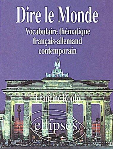 Dire le monde: Vocabulaire thématique français-allemand