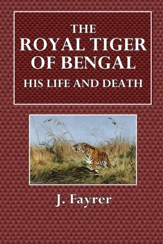 The Royal Tiger of Bengal: His Life and Death
