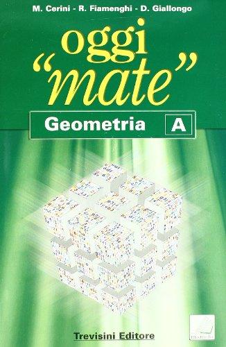 Oggi mate. Geometria A. Con espansione online. Per la Scuola media