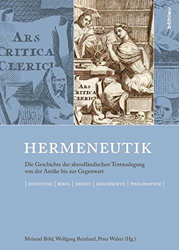 Hermeneutik: Die Geschichte der abendländischen Textauslegung von der Antike bis zur Gegenwart. Dichtung - Bibel - Recht - Geschichte - Philosophie