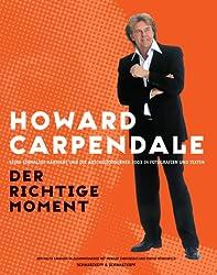 Howard Carpendale: Der richtige Moment. Seine einmalige Karriere und die Abschiedstournee 2003 in Fotografien und Texten
