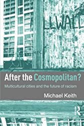 After the Cosmopolitan?: Multicultural Cities and the Future of Racism