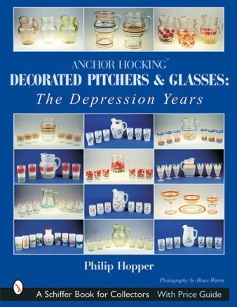 ANCHOR HOCKING DECORATED PITCHERS & GLAS: Depression Years (Schiffer Book