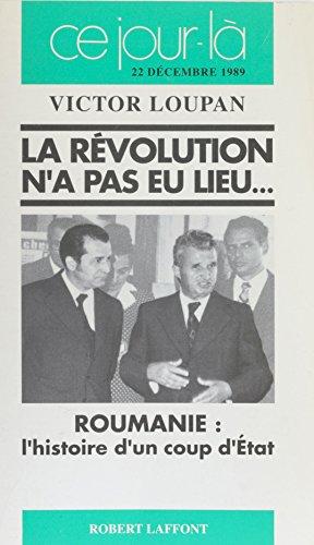 La Révolution n'a pas eu lieu...: Roumanie : l'histoire d'un coup d'État