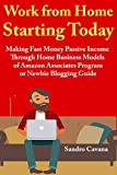 Work from Home Starting Today: Making Fast Money Passive Income Through Home Business Models of Amazon Associates Program or Newbie Blogging Guide (English Edition)