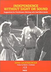 Independence Without Sight or Sound: Suggestions for Practioners Working with Deaf-Blind Adults by Dona Sauerburger (1993-04-04)
