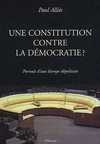Une Constitution contre la démocratie ? : Portrait d'une Europe dépolitisée