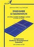 Enseigner le badminton en milieu scolaire - Collège - Lycée