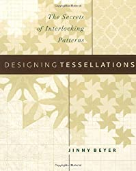 Designing Tessellations: The Secrets of Interlocking Patterns (QuiltDigest Press)