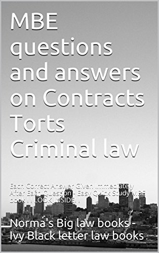 MBE questions and answers on Contracts Torts Criminal law  *  Law school e-book: Each Correct Answer Given Immediately After Each Question - Easy Quick Study MBE book ! ! LOOK INSIDE! !
