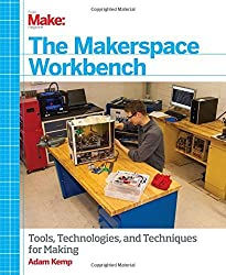 The Makerspace Workbench: Tools, Technologies, and Techniques for Making by Adam Kemp (2013-09-27)