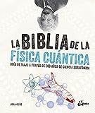 La biblia de la física cuántica: Guía de viaje a través de 200 años de ciencia subatómica (Biblias Ciencia)