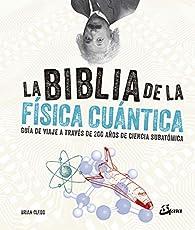 La biblia de la física cuántica: Guía de viaje a través de 200 años de ciencia subatómica par Brian Clegg