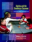 Algebra and the Elementary Classroom: Transforming Thinking, Transforming Practice