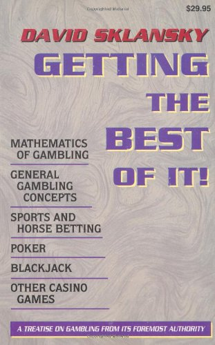 Getting the Best of it!: Mathematics of Gambling, General Gambling Concepts, Sports and Horse Betting, Poker, Blackjack, Other Casino Games